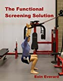 The Functional Screening Solution-Black and White Illustrations: The Comprehensive Step by Step Approach to Find and Fix Faulty Movement. Black and White Edition