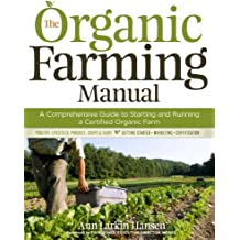The Organic Farming Manual: A Comprehensive Guide to Starting and Running a Certified Organic Farm (English Edition)