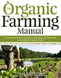 : The Organic Farming Manual: A Comprehensive Guide to Starting and Running a Certified Organic Farm