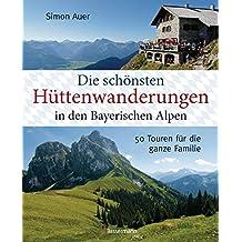 Die schönsten Hüttenwanderungen in den bayerischen Alpen: 50 Touren für die ganze Familie