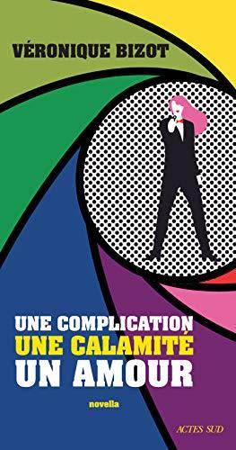 Une complication, une calamité, un amour (ROMANS, NOUVELL) (French Edition
