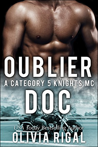 Oublier Doc (Une romance Category 5 Knights MC) par [Rigal,Olivia]