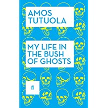 My Life in the Bush of Ghosts by Amos Tutuola (3-Jul-2014) Paperback