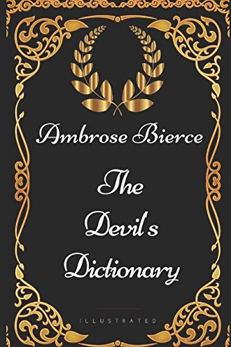 The Devil's Dictionary: By Ambrose Bierce - Illustrated