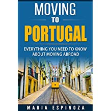 Moving to Portugal: Everything you need to know about moving abroad (English Edition)