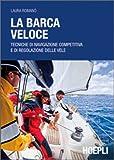 eBook Gratis da Scaricare La barca veloce Tecniche di navigazione competitiva e di regolazione delle vele (PDF,EPUB,MOBI) Online Italiano