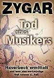 Tod eines Musikers: Haverbeck ermittelt und lernt eine merkwürdige Welt kennen (2. Fall) von Achim Zygar