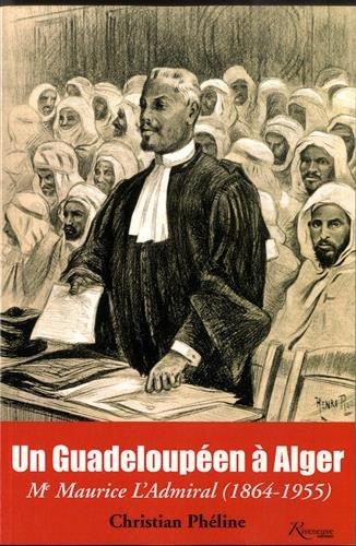 Un Guadeloupen  Alger : Me Maurice L'Admiral (1864-1955)