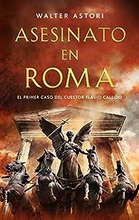 Asesinato en Roma: El primer caso del cuestor Flavio Callido par Walter Astori