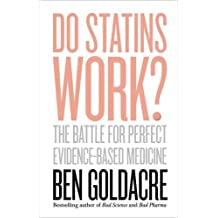 Do Statins Work?: The Battle for Perfect Evidence-Based Medicine by Ben Goldacre (2017-04-06)
