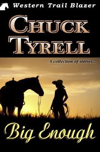 Big Enough: A Collection of Stories by Chuck Tyrell (2015-01-06)