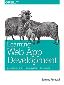 Learning Web App Development: Build Quickly with Proven JavaScript Techniques by [Purewal, Semmy]