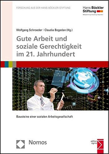 Gute Arbeit und soziale Gerechtigkeit im 21. Jahrhundert: Bausteine einer sozialen Arbeitsgesellschaft (Forschung Aus Der Hans-bockler-stiftung, Band 175)
