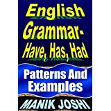 English Grammar- Have, Has, Had: Patterns and Examples (English Daily Use Book 18) (English Edition)
