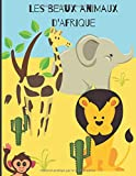Les beaux animaux d'Afrique: Cahier de coloriage amusant pour découvrir les animaux sauvages - apprendre à colorier facilement - carnet de dessin pour enfants   50 pages au format 8,5*11 pouces