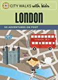 City Walks with Kids: London*: 50 Adventures by Foot [Idioma Inglés]