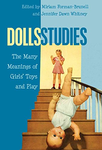 [(Dolls Studies : The Many Meanings of Girls' Toys and Play)] [Edited by Miriam Forman-Brunell ] published on (May, 2015)