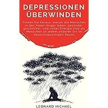 Depressionen überwinden: Finden Sie heraus, warum die Menschen in den Alpen länger leben, gesünder, glücklicher, und voller Energie sind als Menschen an ... besiegen, Burnout, Stressbewältigung)