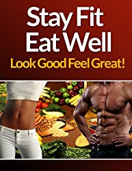 Stay Fit Eat Well!: 3 step Formula to looking good!