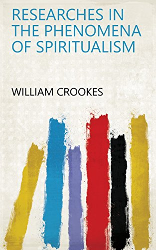 Researches in the Phenomena of Spiritualism (English Edition)
