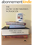 The Short Story Writer's Workbook: Your Definitive Guide to Writing Every Kind of Short Story (CreativeWritingMatters Guides Book 2) (English Edition)