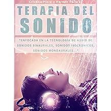 """TERAPIA DEL SONIDO: """"Enfocada En La Tecnología de Audio  De Sonidos Binaurales, Sonidos Isocrónicos, Sonidos Subliminales..."""""""