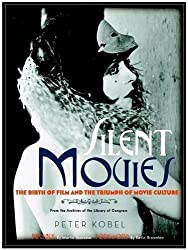 Silent Movies: The Birth of Film to the Triumph of Movie Culture