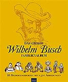 Das große Wilhelm Busch Familienalbum: 88 Bildergeschichten mit 1.500 Abbildungen