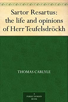 Sartor Resartus: the life and opinions of Herr Teufelsdröckh (English Edition) par [Carlyle, Thomas]