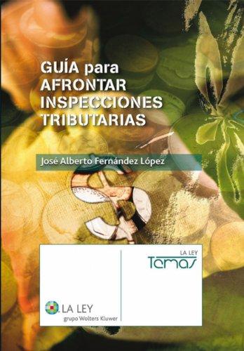 Guía para afrontar inspecciones tributarias (Temas La Ley) de [López, José Alberto