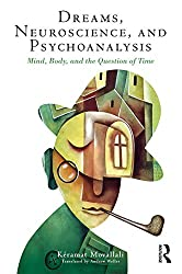 Dreams, Neuroscience, and Psychoanalysis: Mind, Body, and the Question of Time (English Edition)