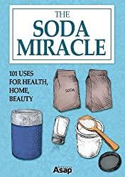 The Soda Miracle: 101 Uses for Health, Home, Beauty (English Edition)