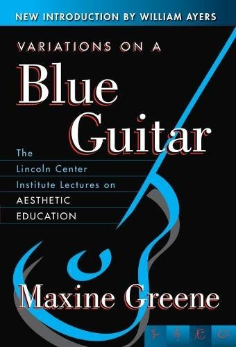Variations on a Blue Guitar: The Lincoln Center Institute Lectures on Aesthetic Education