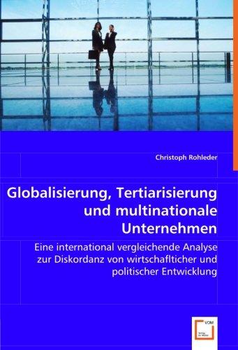 Globalisierung, Tertiarisierung und multinationale Unternehmen: Eine international vergleichende Analyse zur Diskordanz von wirtschaflticher und politischer Entwicklung