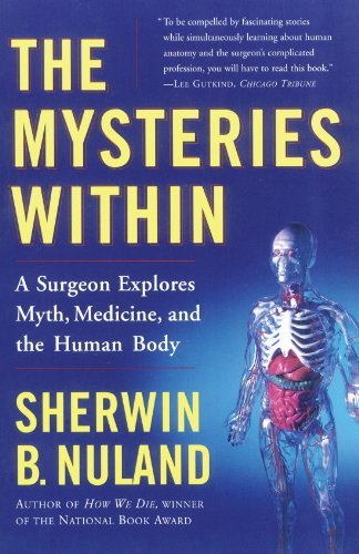 The Mysteries Within: A Surgeon Explores Myth, Medicine, and the Human Body by Sherwin B. Nuland (2001-03-06)
