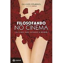 Filosofando No Cinema. 25 Filmes Para Entender O Desejo (Em Portuguese do Brasil)