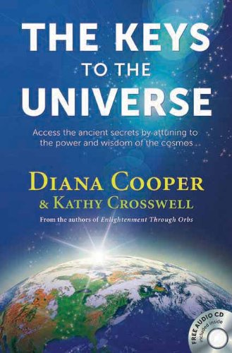 The Keys to the Universe: Access the Ancient Secrets by Attuning to the Power and Wisdom of the Cosmos