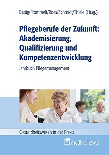 unft: Akademisierung, Qualifizierung und Kompetenzentwicklung (Gesundheitswesen in der Praxis) (Gesundheitswesen Führung)