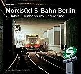 Nordsüd-S-Bahn Berlin. 75 Jahre Eisenbahn im Untergrund
