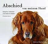 Abschied von meinem Hund: Gedanken, Gedichte und Texte mit Bildern