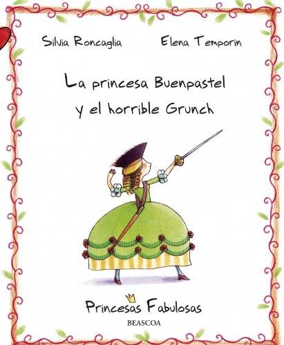 La princesa Buenpastel y el horrible Grunch (PRINCESAS FABULOSAS) por Silvia Roncaglia