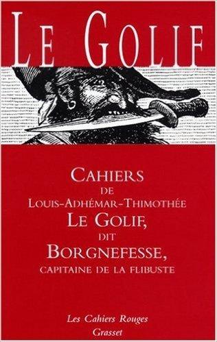 Cahiers De Le Golif Dit Borgnefesse Capitaine De La Flibuste [Pdf/ePub] eBook