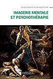 Imagerie mentale et psychothérapie: Un ouvrage sur la psychopathologie cognitive (Psy-Emotion, intervention, santé t. 16)