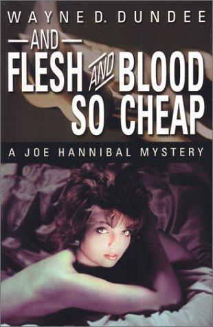 And Flesh and Blood So Cheap: A Joe Hannibal Mystery (Joe Hannibal Mysteries) by Wayne D. Dundee (2001-12-19)