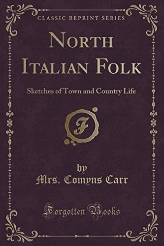 North Italian Folk: Sketches of Town and Country Life (Classic Reprint)