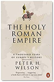 The Holy Roman Empire: A Thousand Years of Europe\'s History