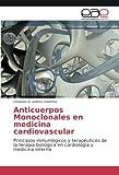 Anticuerpos Monoclonales en medicina cardiovascular: Principios inmunlógicos y terapéuticos de la terapia biológica en cardiología y medicina interna