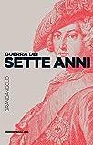 Scarica Libro Guerra dei Sette anni Le guerre nella storia (PDF,EPUB,MOBI) Online Italiano Gratis