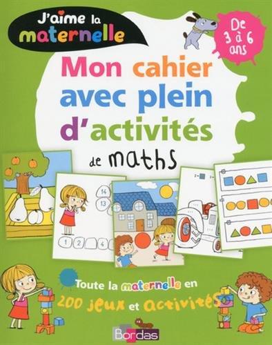 J'aime la maternelle - Mon cahier avec plein d'activités de maths 3-6 ans