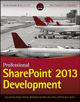 Professional SharePoint 2013 Development von [Alirezaei, Reza, Schwartz, Brendon, Ranlett, Matt, Hillier, Scot, Wilson, Brian, Fried, Jeff, Swider, Paul]